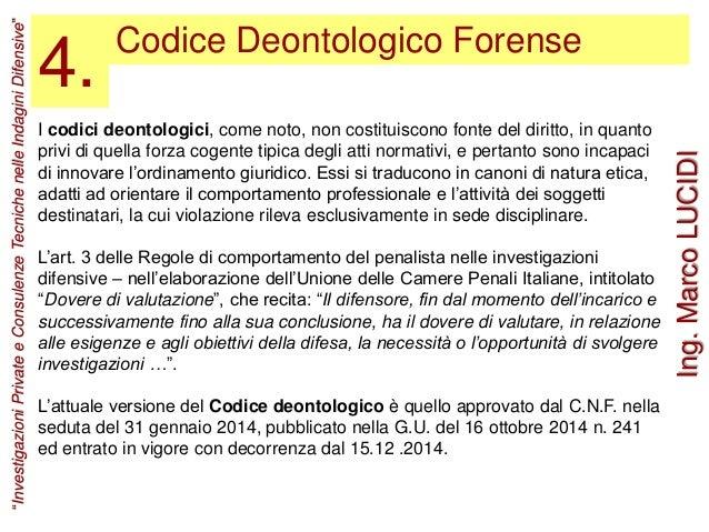 Codice Deontologico Forense 4. I codici deontologici, come noto, non costituiscono fonte del diritto, in quanto privi di q...