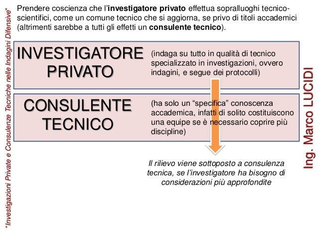 Prendere coscienza che l'investigatore privato effettua sopralluoghi tecnico- scientifici, come un comune tecnico che si a...