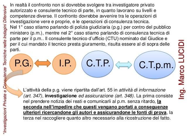 In realtà il confronto non si dovrebbe svolgere tra investigatore privato autorizzato e consulente tecnico di parte, in qu...