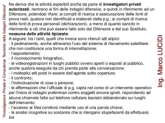 Ne deriva che le attività esperibili anche da parte di investigatori privati autorizzati, rientrano ai fini delle indagini...
