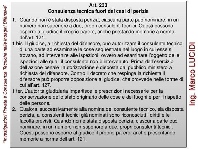 Art. 233 Consulenza tecnica fuori dai casi di perizia 1. Quando non è stata disposta perizia, ciascuna parte può nominare,...