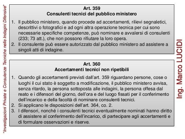 Art. 359 Consulenti tecnici del pubblico ministero 1. Il pubblico ministero, quando procede ad accertamenti, rilievi segna...