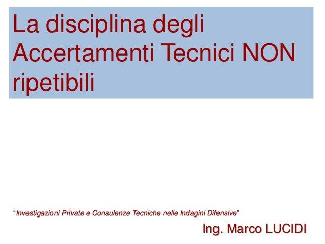 """La disciplina degli Accertamenti Tecnici NON ripetibili """"Investigazioni Private e Consulenze Tecniche nelle Indagini Difen..."""