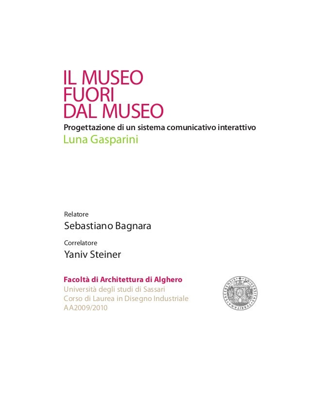 IL MUSEO FUORI DAL MUSEO  Progettazione di un sistema comunicativo interattivo  Luna Gasparini  Relatore  Sebastiano Bagna...