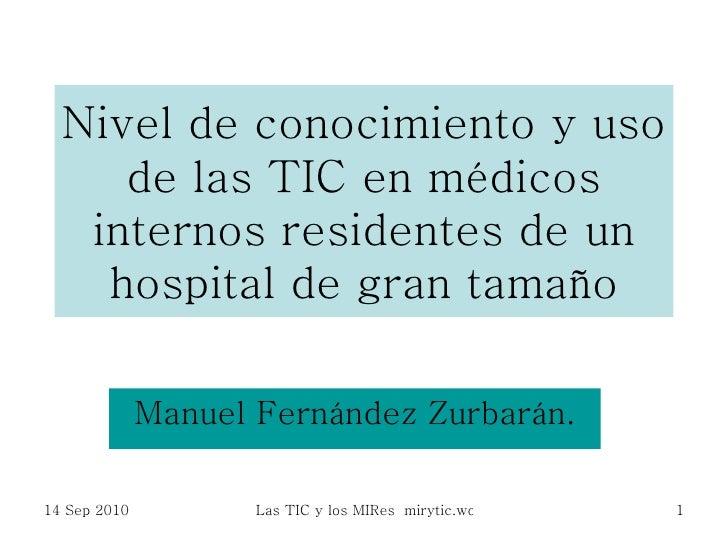 Nivel de conocimiento y uso de las TIC en médicos internos residentes de un hospital de gran tamaño Manuel Fernández Zurba...
