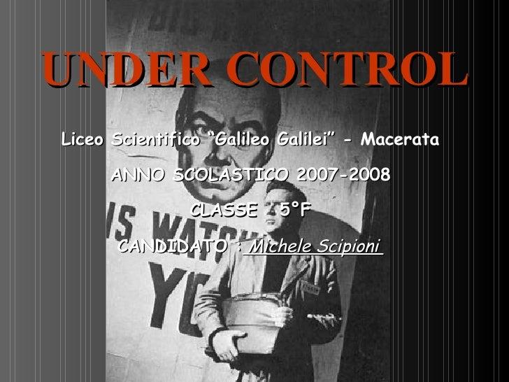 """UNDER CONTROL Liceo Scientifico """"Galileo Galilei"""" -  Macerata ANNO SCOLASTICO 2007-2008 CLASSE  5°F CANDIDATO :  Michele S..."""