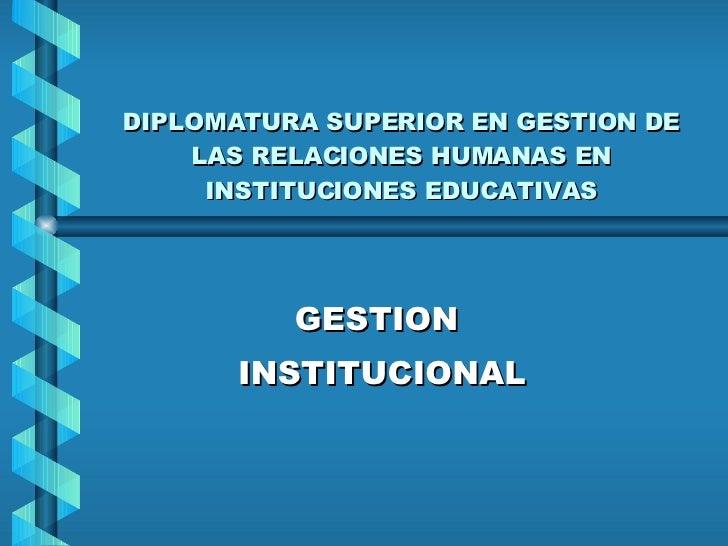 DIPLOMATURA SUPERIOR EN GESTION DE LAS RELACIONES HUMANAS EN INSTITUCIONES EDUCATIVAS GESTION  INSTITUCIONAL