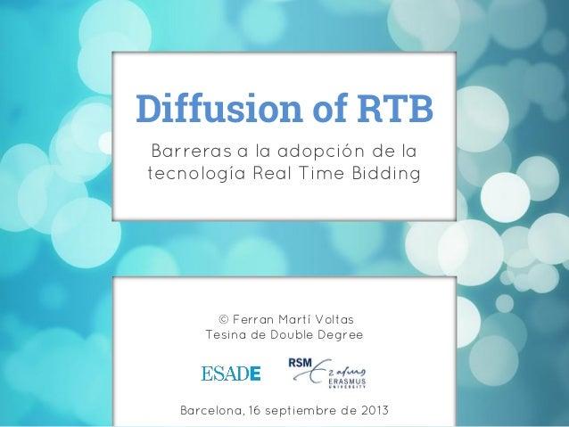 Diffusion of RTB Barreras a la adopción de la tecnología Real Time Bidding  © Ferran Martí Voltas Tesina de Double Degree ...