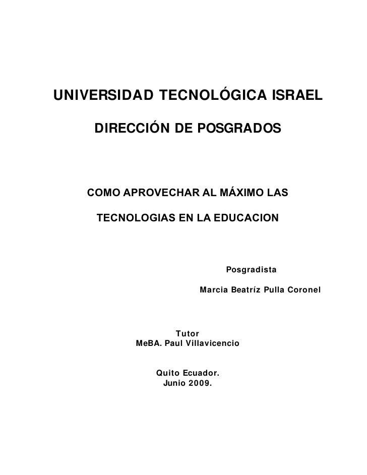 UNIVERSIDAD TECNOLÓGICA ISRAEL      DIRECCIÓN DE POSGRADOS       COMO APROVECHAR AL MÁXIMO LAS      TECNOLOGIAS EN LA EDUC...
