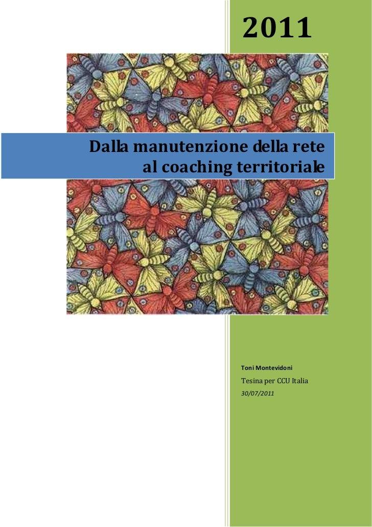 2011Dalla manutenzione della rete       al coaching territoriale                   Toni Montevidoni                   Tesi...