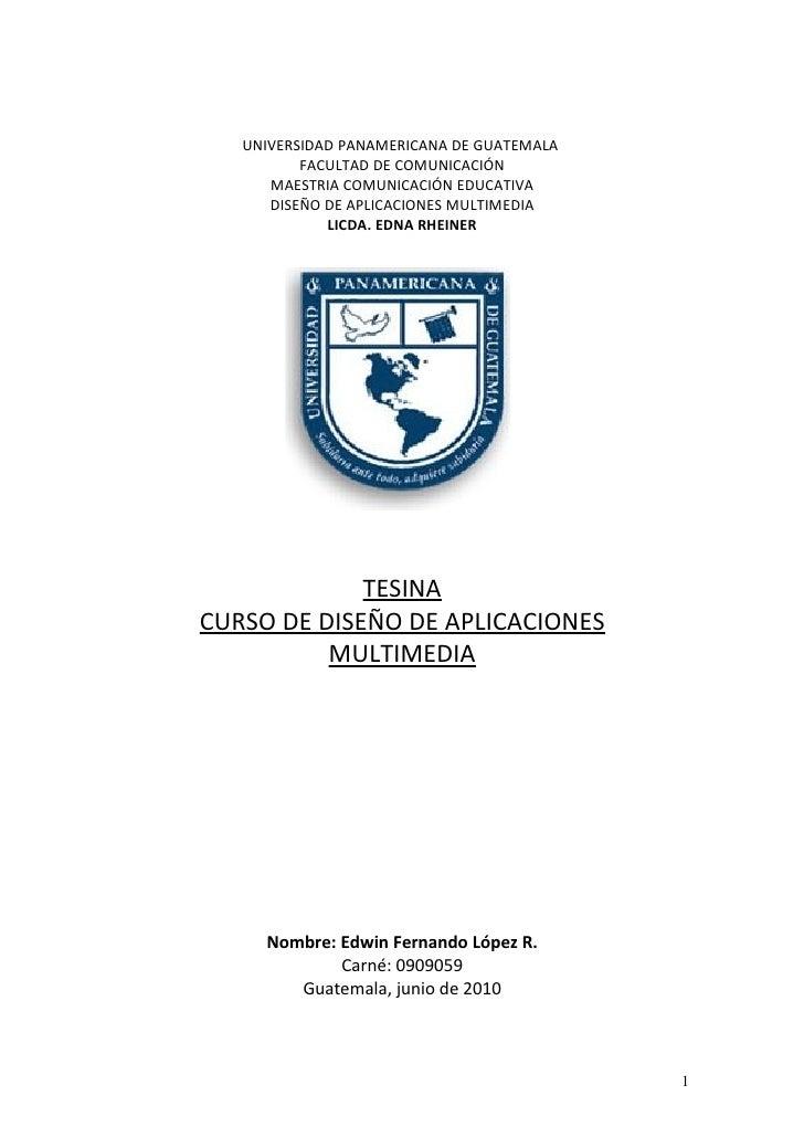 UNIVERSIDAD PANAMERICANA DE GUATEMALA           FACULTAD DE COMUNICACIÓN       MAESTRIA COMUNICACIÓN EDUCATIVA       DISEÑ...