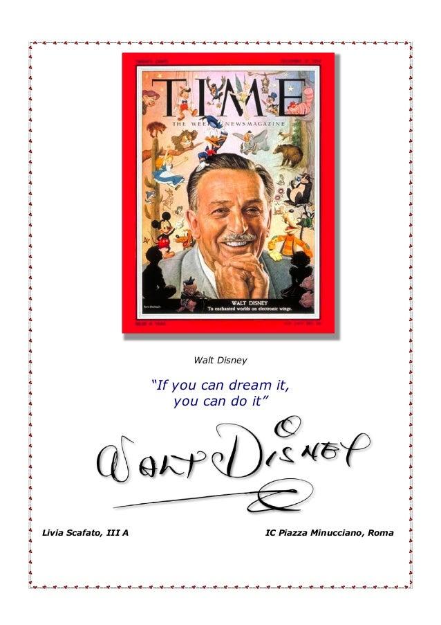"Walt Disney ""If you can dream it, you can do it"" Livia Scafato, III A IC Piazza Minucciano, Roma"