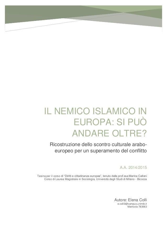 IL NEMICO ISLAMICO IN EUROPA: SI PUÒ ANDARE OLTRE? Ricostruzione dello scontro culturale arabo- europeo per un superamento...