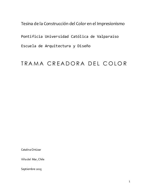 1 Tesina de la Construcción del Color en el Impresionismo Pontificia Universidad Católica de Valparaíso Escuela de Arquite...
