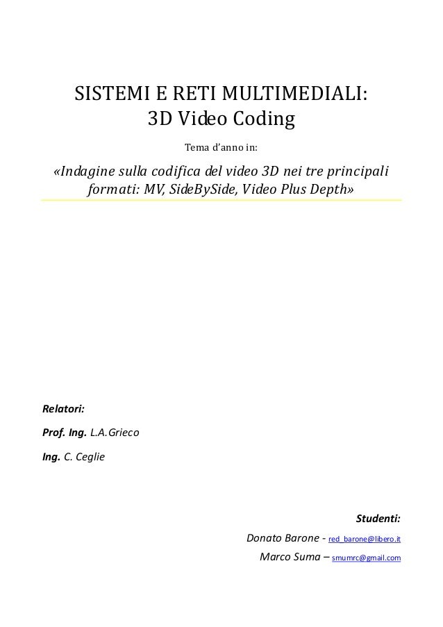 SISTEMI E RETI MULTIMEDIALI: 3D Video Coding Tema d'anno in:  «Indagine sulla codifica del video 3D nei tre principali for...