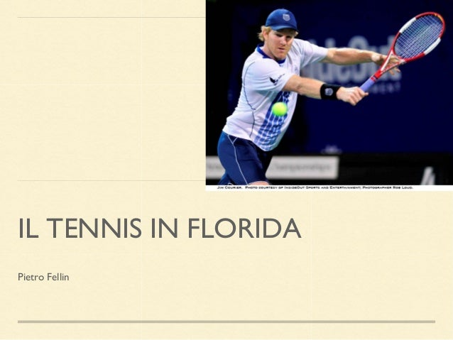 IL TENNIS IN FLORIDA Pietro Fellin