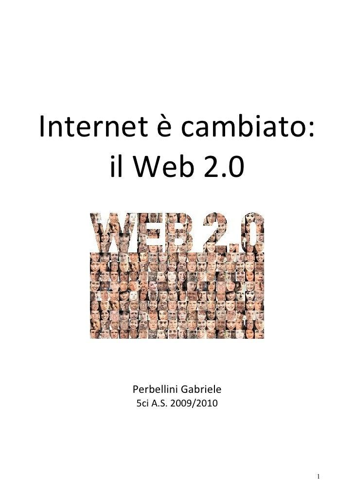 Internet è cambiato:      il Web 2.0           Perbellini Gabriele        5ci A.S. 2009/2010                              ...