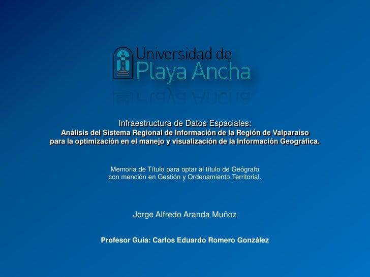 Infraestructura de Datos Espaciales:Análisis del Sistema Regional de Información de la Región de Valparaíso para la op...
