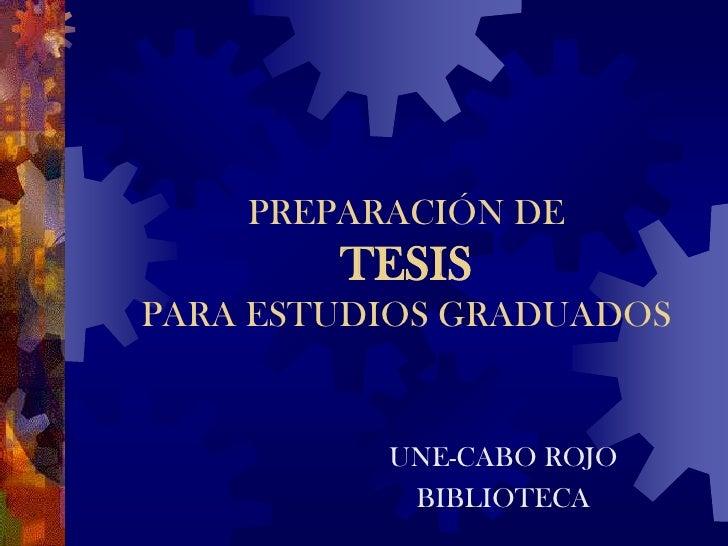 PREPARACIÓN DETESISPARA ESTUDIOS GRADUADOS<br />UNE-CABO ROJO<br />BIBLIOTECA<br />