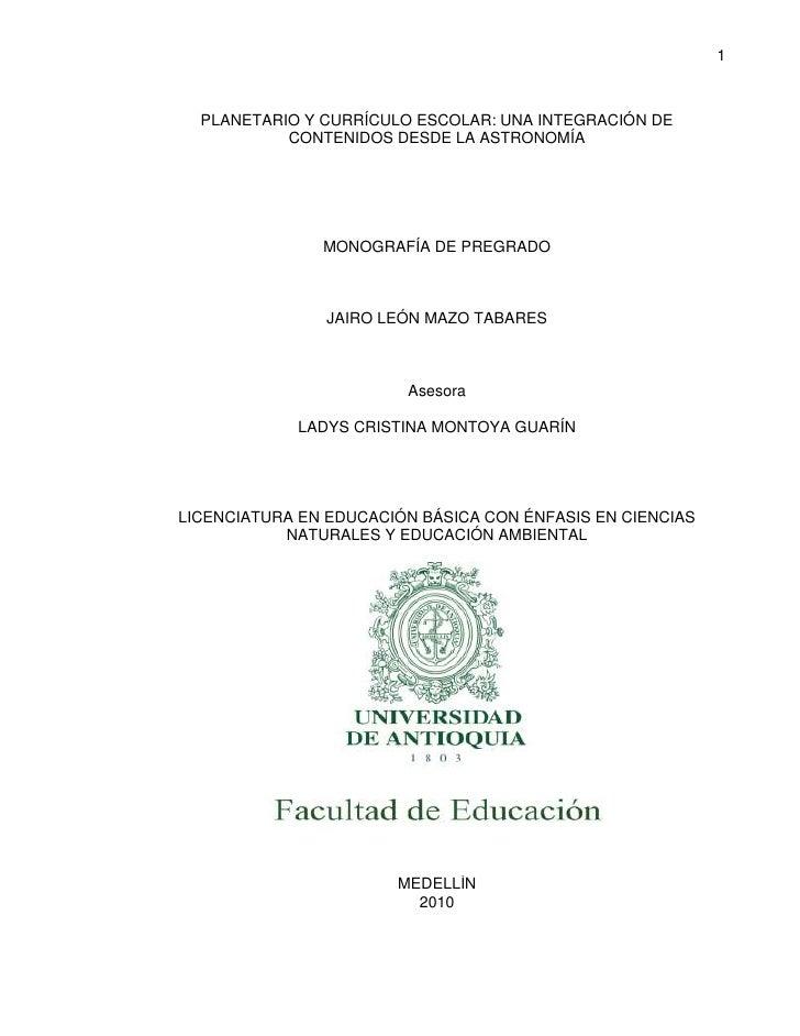 PLANETARIO Y CURRÍCULO ESCOLAR: UNA INTEGRACIÓN DE CONTENIDOS DESDE LA ASTRONOMÍA<br />MONOGRAFÍA DE PREGRADO<br />JAIRO L...