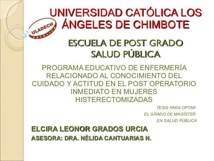 UNIVERSIDAD CATÓLICA LOS ÁNGELES DE CHIMBOTE   ESCUELA DE POST GRADO SALUD PÚBLICA PROGRAMA EDUCATIVO DE ENFERMERÍA RELACI...