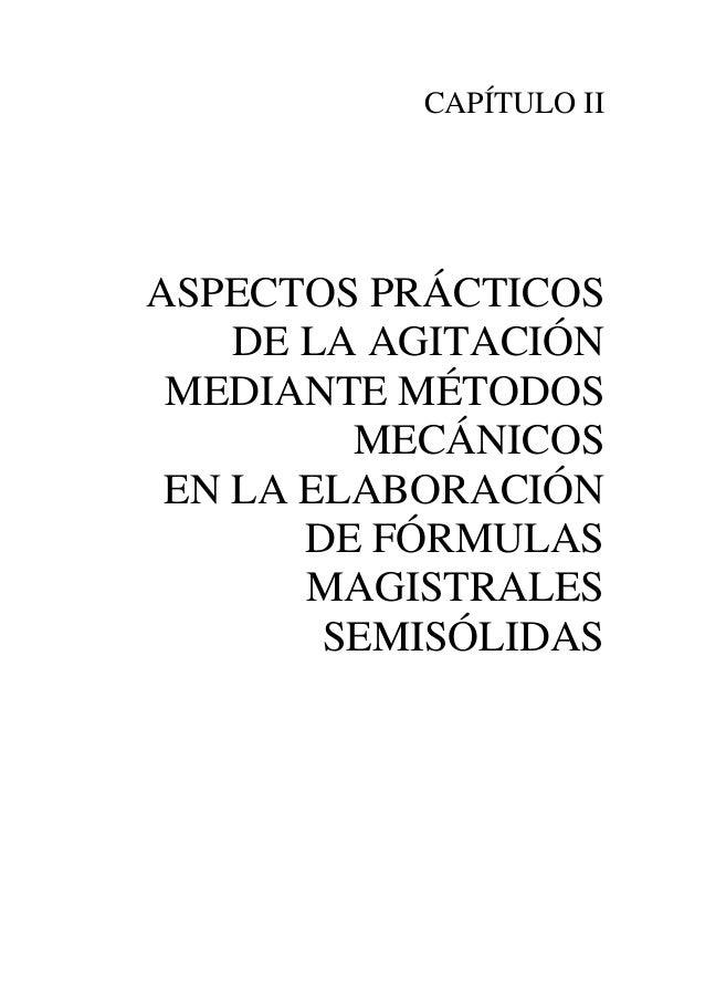 CAPÍTULO IIASPECTOS PRÁCTICOS    DE LA AGITACIÓN MEDIANTE MÉTODOS         MECÁNICOS EN LA ELABORACIÓN       DE FÓRMULAS   ...