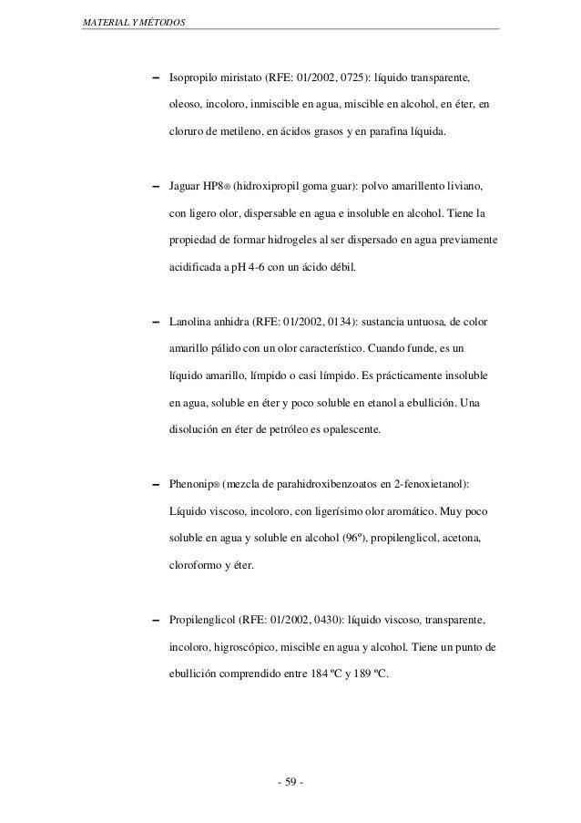 MATERIAL Y MÉTODOS            − Isopropilo miristato (RFE: 01/2002, 0725): líquido transparente,               oleoso, inc...