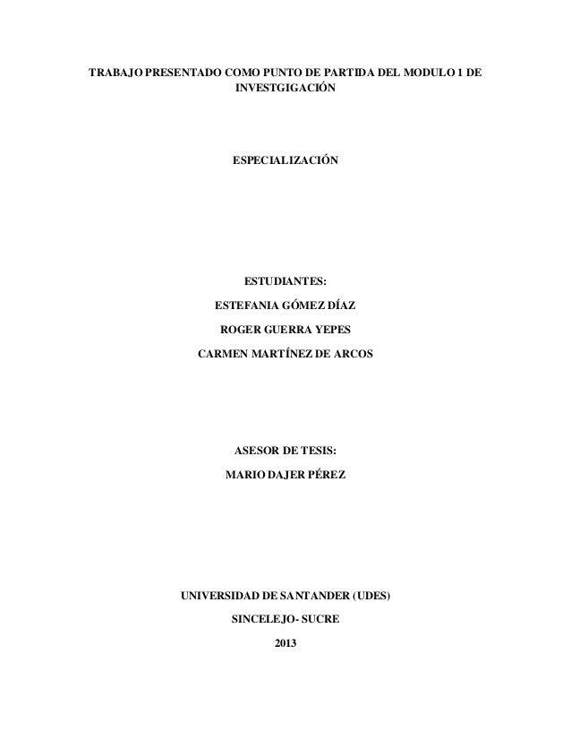 TRABAJO PRESENTADO COMO PUNTO DE PARTIDA DEL MODULO 1 DE INVESTGIGACIÓN ESPECIALIZACIÓN ESTUDIANTES: ESTEFANIA GÓMEZ DÍAZ ...