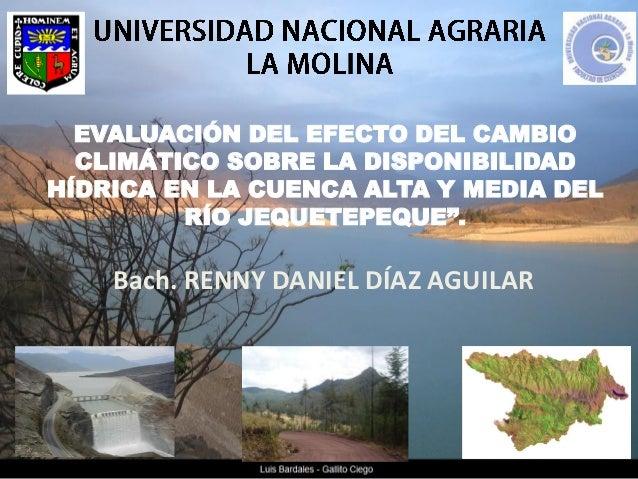 """EVALUACIÓN DEL EFECTO DEL CAMBIO CLIMÁTICO SOBRE LA DISPONIBILIDAD HÍDRICA EN LA CUENCA ALTA Y MEDIA DEL RÍO JEQUETEPEQUE""""..."""