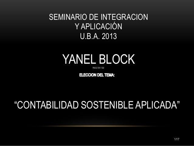 """SEMINARIO DE INTEGRACION Y APLICACIÓN U.B.A. 2013  YANEL BLOCK REG: 851.722  """"CONTABILIDAD SOSTENIBLE APLICADA""""  1/17"""