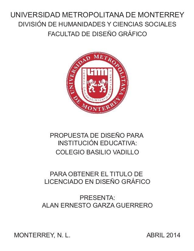UNIVERSIDAD METROPOLITANA DE MONTERREY DIVISIÓN DE HUMANIDADES Y CIENCIAS SOCIALES FACULTAD DE DISEÑO GRÁFICO PROPUESTA DE...