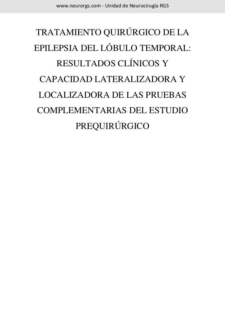 www.neurorgs.com - Unidad de Neurocirugía RGSTRATAMIENTO QUIRÚRGICO DE LAEPILEPSIA DEL LÓBULO TEMPORAL:    RESULTADOS CLÍN...
