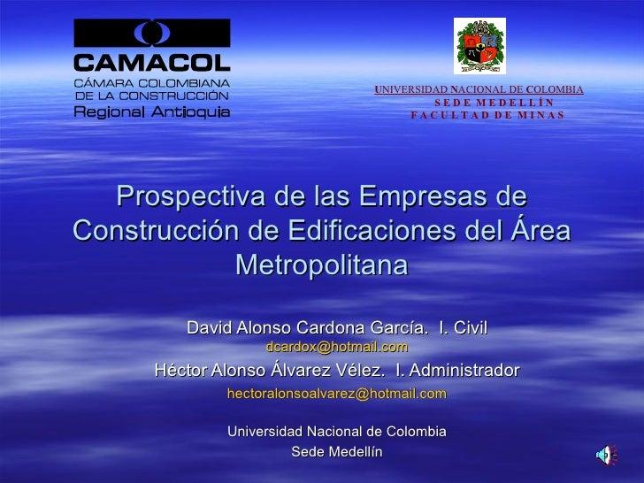 Prospectiva de las Empresas de Construcción de Edificaciones del Área Metropolitana David Alonso Cardona García.  I. Civil...
