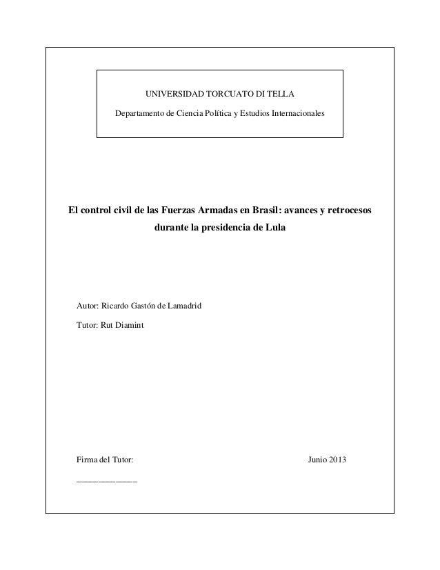 UNIVERSIDAD TORCUATO DI TELLA Departamento de Ciencia Política y Estudios Internacionales  El control civil de las Fuerzas...