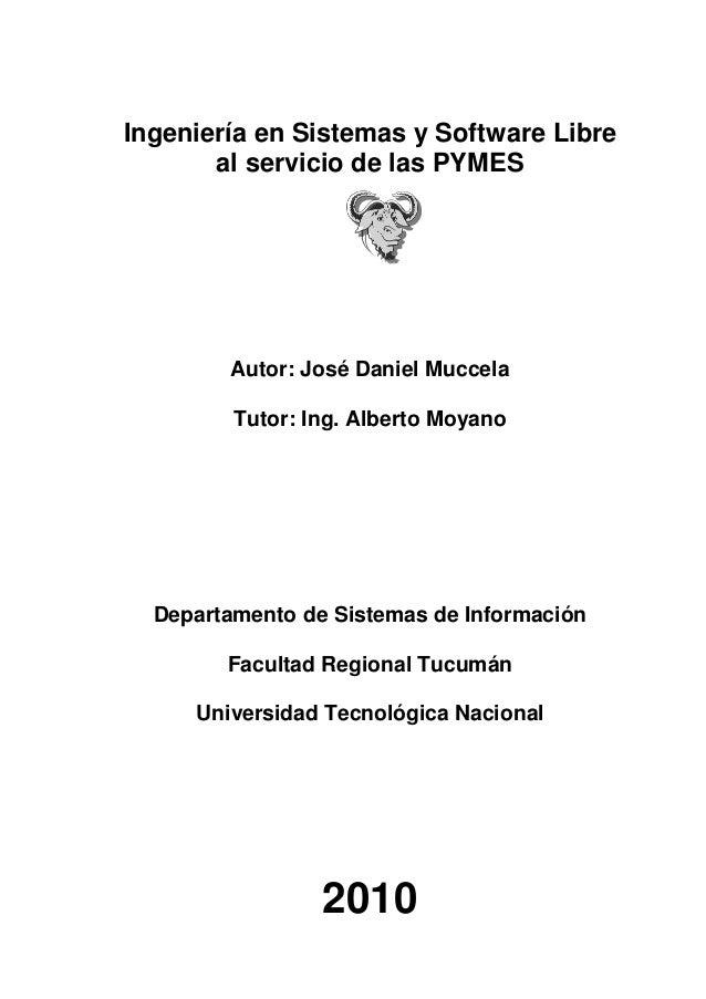 Ingeniería en Sistemas y Software Libre al servicio de las PYMES Autor: José Daniel Muccela Tutor: Ing. Alberto Moyano Dep...