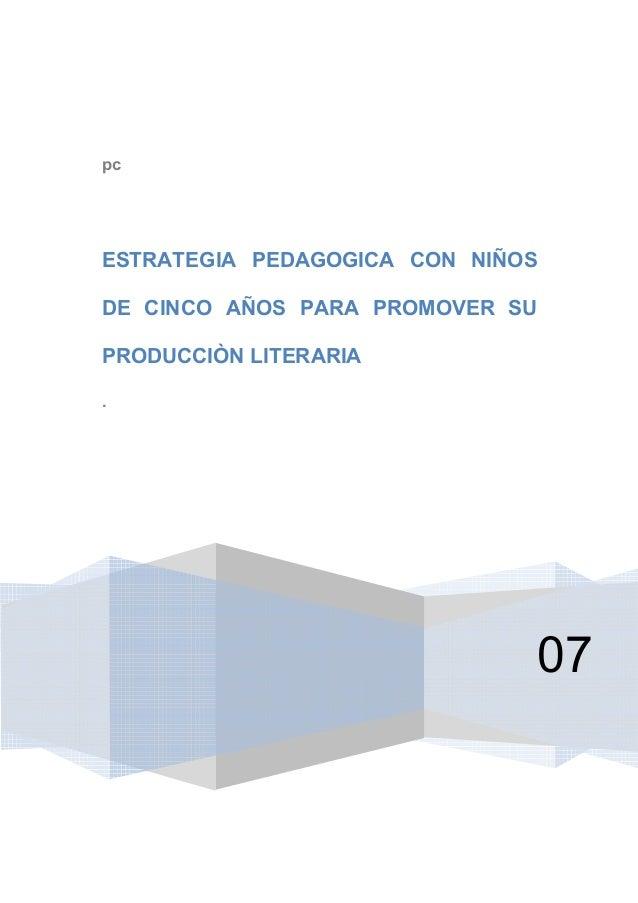 pc 07 ESTRATEGIA PEDAGOGICA CON NIÑOS DE CINCO AÑOS PARA PROMOVER SU PRODUCCIÒN LITERARIA .