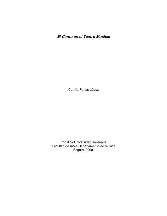 El Canto en el Teatro Musical          Camila Parias López      Pontifica Universidad JaverianaFacultad de Artes Departame...