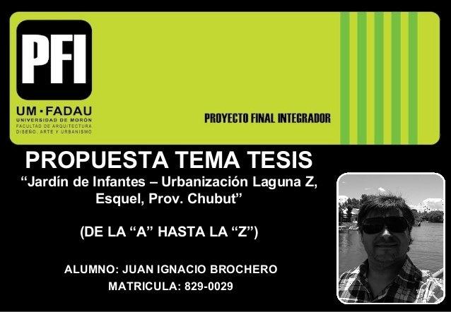 """PROPUESTA TEMA TESIS""""Jardín de Infantes – Urbanización Laguna Z,            Esquel, Prov. Chubut""""        (DE LA """"A"""" HASTA ..."""