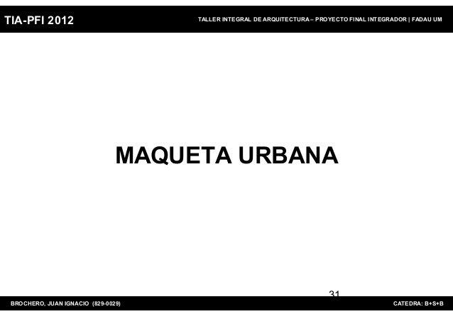 TIA-PFI 2012                         TALLER INTEGRAL DE ARQUITECTURA – PROYECTO FINAL INTEGRADOR   FADAU UM               ...