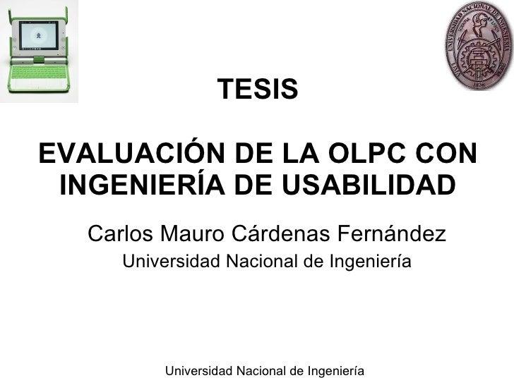 TESIS EVALUACIÓN DE LA OLPC CON INGENIERÍA DE USABILIDAD Carlos Mauro Cárdenas Fernández Universidad Nacional de Ingeniería