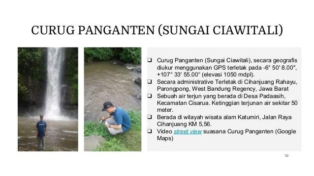 CURUG PANGANTEN (SUNGAI CIAWITALI) ❑ Curug Panganten (Sungai Ciawitali), secara geografis diukur menggunakan GPS terletak ...