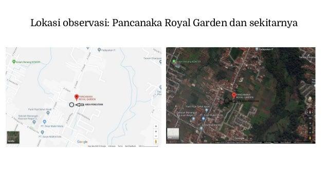 Lokasi observasi: Pancanaka Royal Garden dan sekitarnya