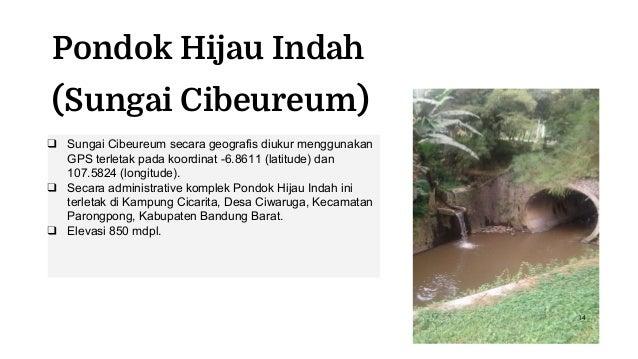 Pondok Hijau Indah (Sungai Cibeureum) ❑ Sungai Cibeureum secara geografis diukur menggunakan GPS terletak pada koordinat -...
