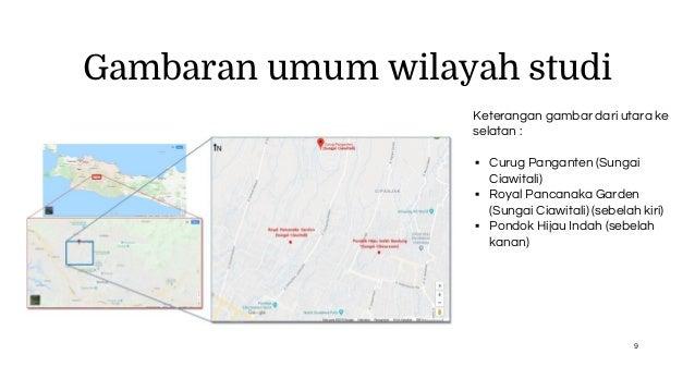 Gambaran umum wilayah studi Keterangan gambar dari utara ke selatan : ▪ Curug Panganten (Sungai Ciawitali) ▪ Royal Pancana...