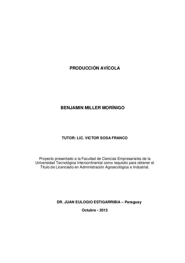 PRODUCCIÓN AVÍCOLA BENJAMIN MILLER MORÍNIGO TUTOR: LIC. VICTOR SOSA FRANCO Proyecto presentado a la Facultad de Ciencias E...