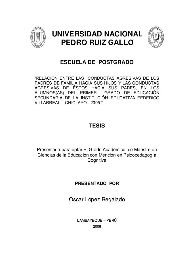 """1 ESCUELA DE POSTGRADO """"RELACIÓN ENTRE LAS CONDUCTAS AGRESIVAS DE LOS PADRES DE FAMILIA HACIA SUS HIJOS Y LAS CONDUCTAS AG..."""