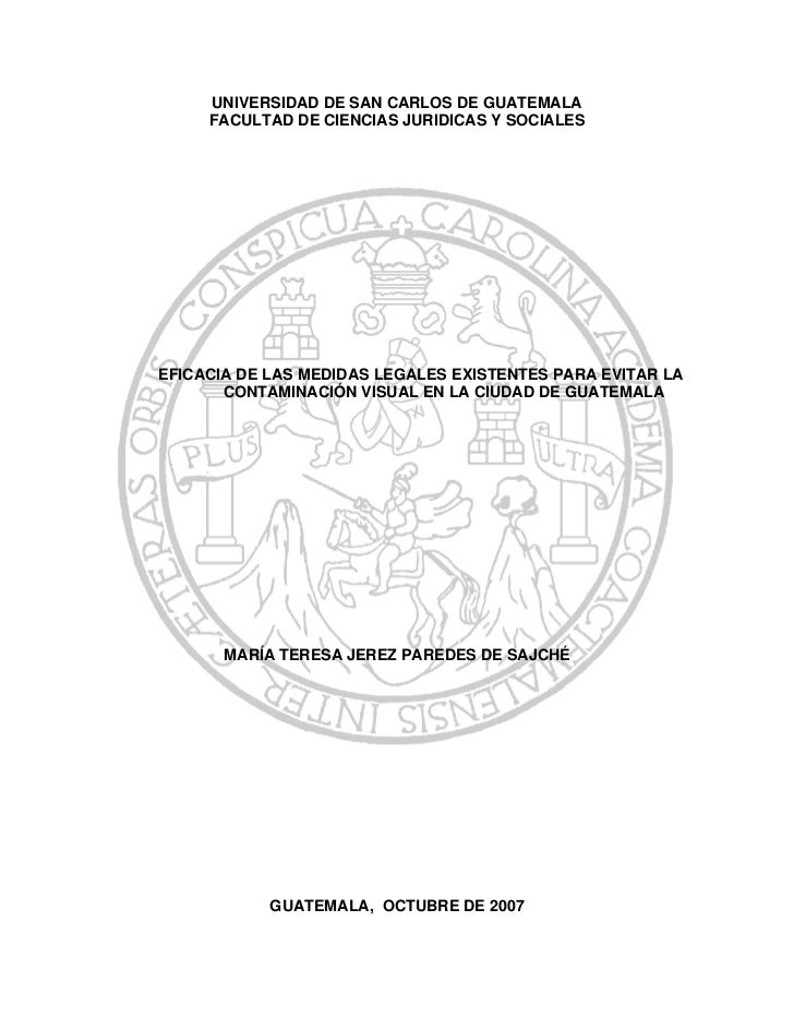 UNIVERSIDAD DE SAN CARLOS DE GUATEMALA     FACULTAD DE CIENCIAS JURIDICAS Y SOCIALESEFICACIA DE LAS MEDIDAS LEGALES EXISTE...