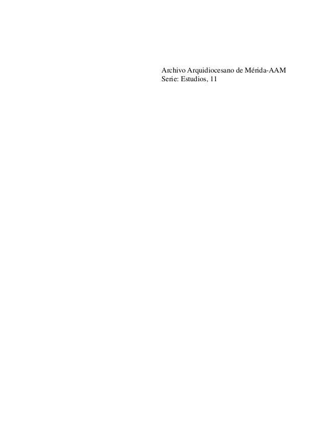 Tesis de Grado e investigación cualitativa                 Archivo Arquidiocesano de Mérida-AAM                 Serie: Est...