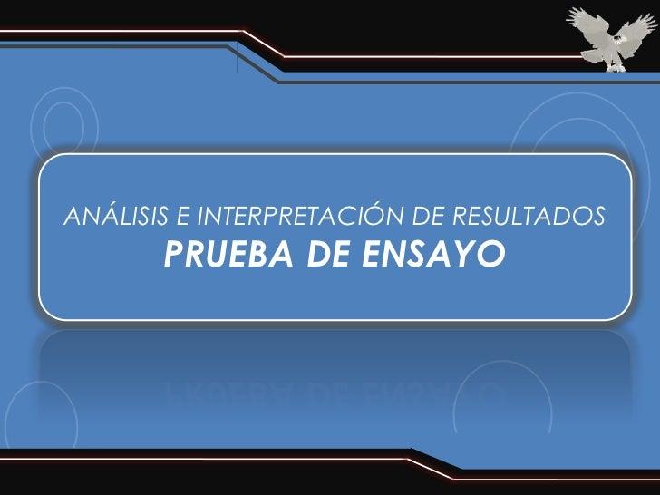 ANÁLISIS E INTERPRETACIÓN DE RESULTADOS       PRUEBA DE ENSAYO