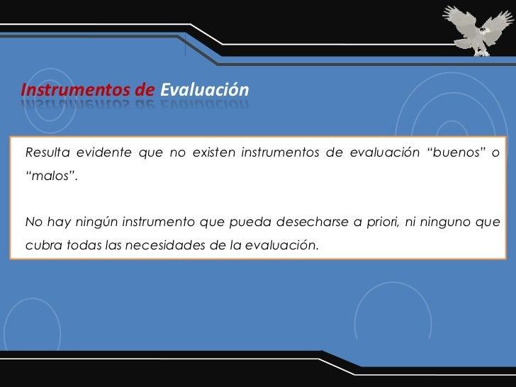 """Instrumentos de EvaluaciónResulta evidente que no existen instrumentos de evaluación """"buenos"""" o""""malos"""".No hay ningún instr..."""